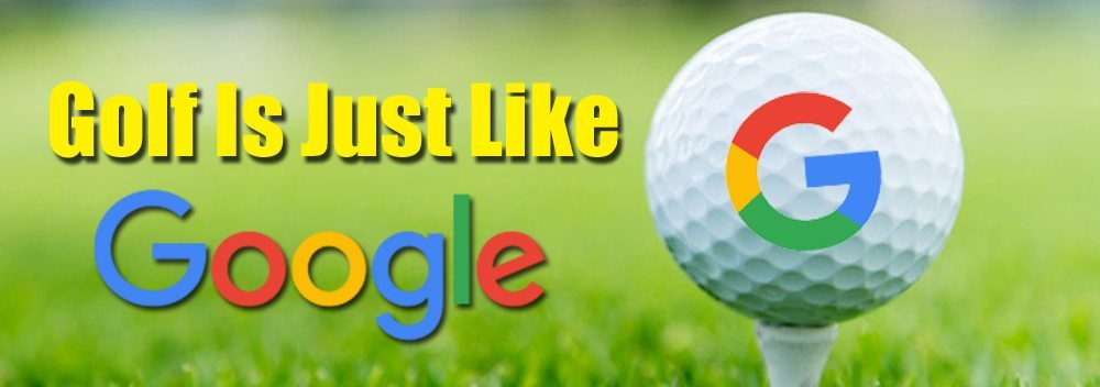 Golf Is Just Like Google,Google,Golf Google